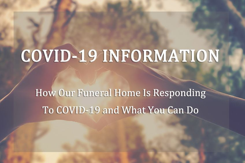 COVID-19 Information - How Our Funeral Home Is Responding and What You Can Do
